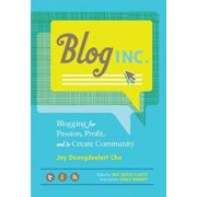 Blog, Inc.: Blogging for Passion, Profit, and to Create Community, Paperback/Joy Deangdeelert Cho