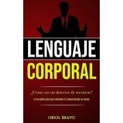 Lenguaje corporal: Cmo ser un detector de mentiras? (La increble gua para entender la comunicacin no verbal), Paperback/Oriol Bravo