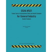 OSHA #501 Trainer Course in Occupational Safety and Health Standards for General Industry; Student Handouts, Paperback/Raul Ross Pineda
