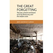 Great Forgetting. The Past, Present and Future of Social Democracy and the Welfare State, Paperback/Jack Lawrence Luzkow