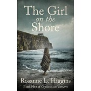 The Girl on the Shore: Book Five of Orphans and Inmates, Paperback/Rosanne L. Higgins