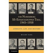 The Nuremberg Ss-Einsatzgruppen Trial, 1945-1958: Atrocity, Law, and History, Paperback/Hilary Earl