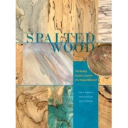 Spalted Wood: The History, Science, and Art of a Unique Material, Hardcover