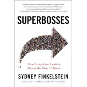 Superbosses: How Exceptional Leaders Master the Flow of Talent, Hardcover