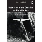Research in the Creative and Media Arts. Challenging Practice, Paperback/Desmond Bell