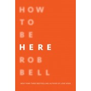 How to Be Here: A Guide to Creating a Life Worth Living, Paperback