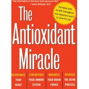 The Antioxidant Miracle: Your Complete Plan for Total Health and Healing, Paperback