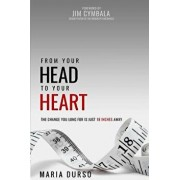 From Your Head to Your Heart: The Change You Long for Is Just 18 Inches Away, Paperback/Mrs Maria Durso
