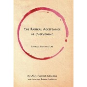 The Radical Acceptance of Everything: Living a Focusing Life, Paperback/Ann Weiser Cornell