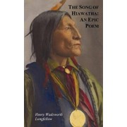The Song of Hiawatha - An Epic Poem; Also with: The Skeleton in Armor, the Wreck of the Hesperus, the Luck of Edenhall, the Elected Knight, and the Ch, Hardcover/Henry Wadsworth Longfellow