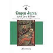 Arta de a fi liber. Persoana in analiza existentiala si in psihologia pastorala/Eugen Jurca