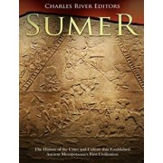 Sumer: The History of the Cities and Culture That Established Ancient Mesopotamia's First Civilization, Paperback/Charles River Editors