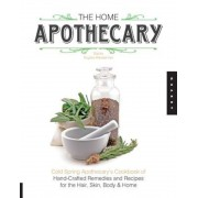 The Home Apothecary: Cold Spring Apothecary's Cookbook of Hand-Crafted Remedies & Recipes for the Hair, Skin, Body, and Home, Paperback
