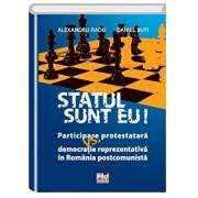 Statul sunt eu! Participare protestatara vs. democratie reprezentativa in Romania postcomunista/Alexandru Radu, Daniel Buti