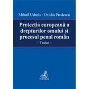 Protectia europeana a drepturilor omului si procesul penal roman.