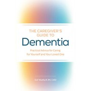 The Caregiver's Guide to Dementia: Practical Advice for Caring for Yourself and Your Loved One, Paperback/Gail, RN Caed Weatherill