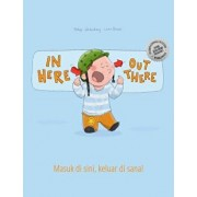 In Here, Out There! Masuk Di Sini, Keluar Di Sana!: Children's Picture Book English-Indonesian (Bilingual Edition/Dual Language), Paperback/Philipp Winterberg