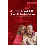 The Trial of Stage IV Prostate Cancer: A Wife's Case for Faith, Hope, and Help, Paperback/Janet M. Jones