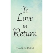 To Love in Return, Hardcover/Donald D. McCall