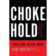 Chokehold: Policing Black Men, Hardcover