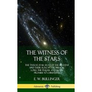 The Witness of the Stars: The Twelve Star Signs of the Heavens and Their Role in the Biblical Lore, the Psalms, and God's Promise to Christians, Hardcover/E. W. Bullinger