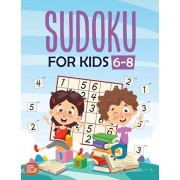 Sudoku For Kids 6-8: More Than 100+ Beginner, Easy and Fun Sudoku Puzzles That Keep Your Kids Busy, Designed Specifically For 6-7-8 year ol, Paperback/Kenny Jefferson