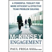 The McKinsey Engagement: A Powerful Toolkit for More Efficient and Effective Team Problem Solving, Hardcover/Paul N. Friga