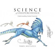 Science of Creature Design: Understanding Animal Anatomy, Hardcover