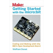 Getting Started with the Micro: Bit: Coding and Making with the BBC's Open Development Board, Paperback/Wolfram Donat