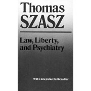 Law, Liberty, and Psychiatry: An Inquiry Into the Social Uses of Mental Health Practices, Paperback/Thomas Szasz