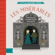 Little Master Hugo: Les Miserables: French Language Primer by Jennifer Adams