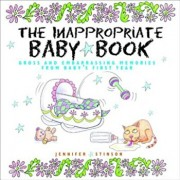 The Inappropriate Baby Book: Gross and Embarrassing Memories Frm Baby's First Year 'With Envelope on Last Page', Hardcover/Jennifer Stinson