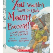 You Wouldn't Want to Climb Mount Everest!: A Deadly Journey to the Top of the World, Paperback