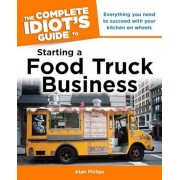 The Complete Idiot's Guide to Starting a Food Truck Business, Paperback