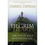 Pilgrim Heart: The Way of Jesus in Everyday Life, Paperback/Darryl Tippens