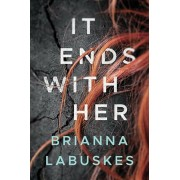 It Ends with Her, Hardcover/Brianna Labuskes