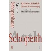 Arta de a fi fericit (mic tratat de eudemonologie)/Arthur Schopenhauer