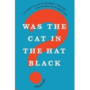 Was the Cat in the Hat Black?: The Hidden Racism of Children's Literature, and the Need for Diverse Books, Paperback/Philip Nel