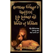 Hermione Granger's Unofficial Life Lessons and Words of Wisdom: What Would Hermione (from the Harry Potter Series) Say?, Hardcover/Euphemia Noble