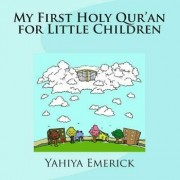 My First Holy Qur'an for Little Children, Paperback/Yahiya Emerick