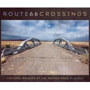 Route 66 Crossings: Historic Bridges of the Mother Road, Hardcover