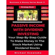 Passive Income With Dividend Investing: Your Step-By-Step Guide To Make Money In The Stock Market Using Dividend Stocks, Paperback/Michael Ezeanaka