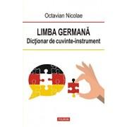 Limba germana. Dictionar de cuvinte-instrument/Octavian Nicolae