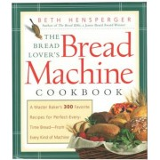 Bread Lover's Bread Machine Cookbook: A Master Baker's 300 Favorite Recipes for Perfect-Every-Time Bread-From Every Kind of Machine, Paperback