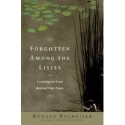 Forgotten Among the Lilies: Learning to Love Beyond Our Fears, Paperback/Ronald Rolheiser