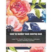 Color By Number Book Coloring Book: Large Print Flowers, Floral Patterns, Landscapes, Animals, Butterflies and More, Paperback/Jane Smithy
