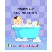 Peekaboo Baby. Cucu' Mio Piccolino: (bilingual Edition) English-Italian Picture Book for Children. (Italian Edition), Paperback/Sujatha Lalgudi