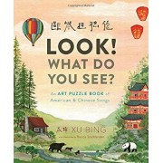 Look! What Do You See': An Art Puzzle Book of American and Chinese Songs, Hardcover/Bing Xu