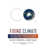 Fixing Climate: What Past Climate Changes Reveal about the Current Threat--And How to Counter It, Paperback/Wallace S. Broecker