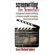 Screenwriting for Neurotics: A Beginner's Guide to Writing a Feature-Length Screenplay from Start to Finish, Paperback/Scott Winfield Sublett